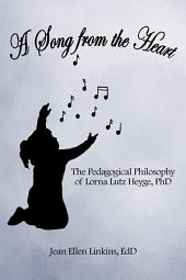 A Song from the Heart: The Pedagogical Philosophy of Lorna Lutz Heyge, PhD