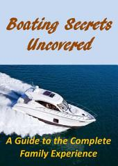 Boating Secrets Uncovered: A Guide to the Complete Family Experience