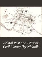 Bristol Past and Present  Civil history  by Nicholls PDF