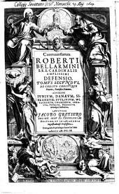 Controversiarum Roberti Bellarmini S.R.E. Cardinalis Amplissimi Defensio: De Christo Christique Vicario, Pontifice Romano : Adversus Iunium, Danaeum, Sibrandum, Sutlivium ... aliosque sectarios, Volume 2