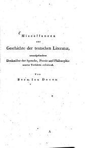 Miscellaneen zur Geschichte der teutschen Literatur: neuaufgefundene Denkmäler der Sprache, Poesie und Philosophie unserer Vorfahren enthaltend, Band 1