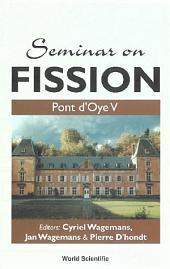 Seminar on Fission: 'Pont d''Oye V'