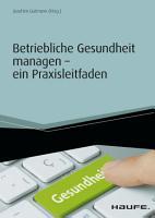 Betriebliche Gesundheit managen   ein Praxisleitfaden PDF