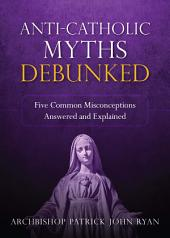 Anti-Catholic Myths Debunked: Five Common Misconceptions Answered and Explained