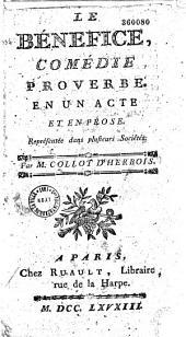 Le Bénéfice. Comédie proverbe en un acte et en prose, représentée dans plusieurs Sociétés, par M. Collot d'Herbois