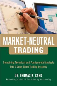 Market Neutral Trading  Combining Technical and Fundamental Analysis Into 7 Long Short Trading Systems PDF