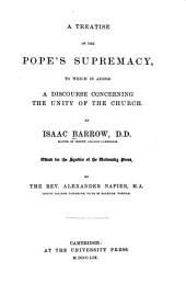 A treatise of the Pope's supremacy, to which is added a Discourse concerning the unity of the church. Edited for the syndics of the University Press, by the Rev. Alexander Napier ...