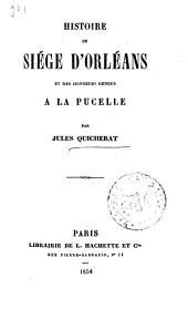 Histoire du siége d'Orléans et des honneurs rendus à la Pucelle: (Jeanne d'Arc) (Bibliothèque des chemins de fer deuxième série: histoire et voyagés)
