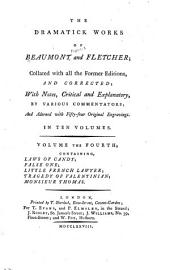 The Dramatick Works of Beaumont and Fletcher: Laws of candy. False one. Little French lawyer. Tragedy of Valentinian. Monsieur Thomas
