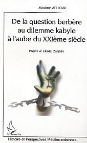 DE LA QUESTION BERBERE AU DILEMME KABYLE A L'AUBE DU XXIE SIECLE