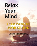 Relax Your Mind Companion Workbook: A Guide To Learn Meditation Techniques To Relieve Stress and Quiet A Busy Mind