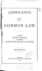 Codification of the Common Law: Letter of Jeremy Bentham, and Report of Judges Story, Metcalf and Others