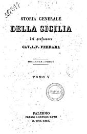 Storia generale della Sicilia del professore cav. a. F. Ferrara: Tom. 5 Storia civile, Volume 5