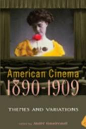 American Cinema, 1890-1909: Themes and Variations