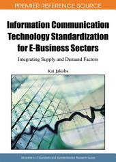 Information Communication Technology Standardization for E-Business Sectors: Integrating Supply and Demand Factors: Integrating Supply and Demand Factors