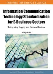 Information Communication Technology Standardization For E Business Sectors Integrating Supply And Demand Factors Book PDF