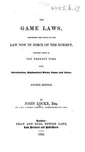 The Game Laws, comprising all the Acts now in force on the subject, brought down to the end of the Session of Parliament of the 3o & 4o Vict.: with explanatory notes and an index. Second edition