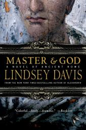 Master and God: A Novel of Ancient Rome
