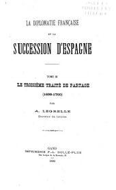 La diplomatie française et la succession d'Espagne ...: Le troisième traité de partage(1699-1700)