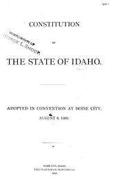 Constitution of the State of Idaho: Adopted in Convention at Boise City, August 6, 1889