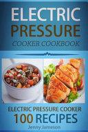 Electric Pressure Cooker Cookbook  100 Electric Pressure Cooker Recipes
