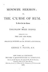 Minnie Herman: Or The Curse of Rum. A Tale for the Times