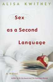Sex as a Second Language: A Novel