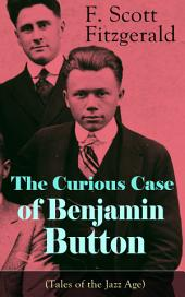 The Curious Case of Benjamin Button (Tales of the Jazz Age): From the author of The Great Gatsby, The Side of Paradise, Tender Is the Night, The Beautiful and Damned and Babylon Revisited