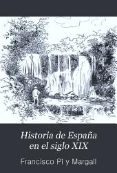 Historia de España en el siglo XIX: sucesos políticos, económicos, sociales y artísticos, acaecidos durante el mismo, Volumen 7