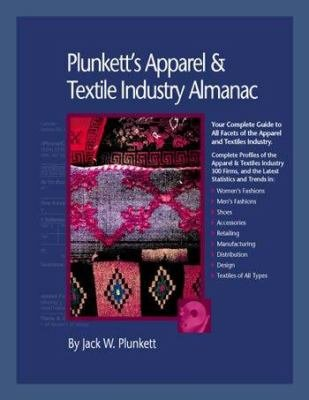 Plunkett s Apparel   Textiles Industry Almanac 2007  Apparel   Textiles Industry Market Research  Statistics  Trends   Leading Companies PDF