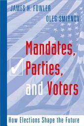 Mandates, Parties, and Voters: How Elections Shape the Future
