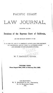 Pacific Coast Law Journal: Containing All the Decisions of the Supreme Court of California, and the Important Decisions of the U.S. Circuit and U.S. District Courts for the District of California, and of the U.S. Supreme Court and Higher Courts of Other States, Volume 4