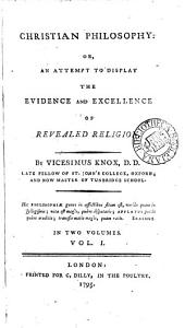 Christian philosophy: or, An attempt to display the evidence and excellence of revealed religion: Volume 1