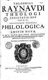 Theophili Raynaudi,... Opusculorum miscella philologica