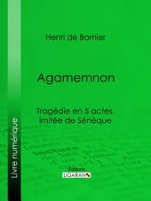 Agamemnon: Tragédie en 5 actes, imitée de Sénèque
