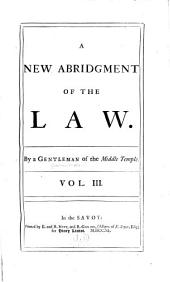 A New Abridgment of the Law: Volume 3