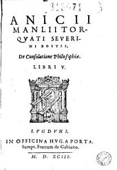 Anicii Manlii Torquati Severini Boetii De consolatione philosophiae libri V
