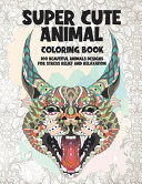 Super Cute Animal   Coloring Book   100 Beautiful Animals Designs for Stress Relief and Relaxation PDF