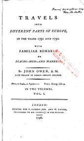 Travels Into Different Parts of Europe: In the Years 1791 and 1792. With Familiar Remarks on Places--men--and Manners, Volume 1