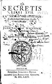 De secretis libri XVII: ex variis authoribus collecti, methodice que digesti, & aucti