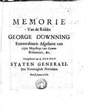 Memorie van de Ridder George Downning extraordinaris afgesante van zijne Majesteyt van Groot-Brittannien, &c. overgelevert aen de heeren Staten Generael der Vereenighde Provintien den 18/18 Junius 1662