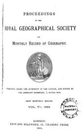 Proceedings of the Royal Geographical Society and Monthly Record of Geography: Volume 6