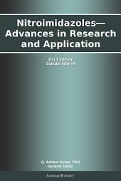 Nitroimidazoles—Advances in Research and Application: 2013 Edition: ScholarlyBrief
