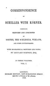 Correspondence of Schiller with Körner: comprising sketches and anecdotes of Goethe, the Schlegels, Wieland, and other contemporaries