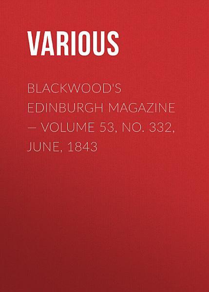 Download Blackwoods Edinburgh Magazine     Volume 53  No  332  June  1843 Book