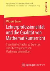 Lehrerprofessionalität und die Qualität von Mathematikunterricht: Quantitative Studien zu Expertise und Überzeugungen von Mathematiklehrkräften