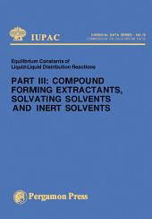 Compound Forming Extractants, Solvating Solvents and Inert Solvents: Iupac Chemical Data Series, Part 3