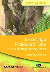 Becoming a Professional Tutor in the Lifelong Learning Sector: Edition 2