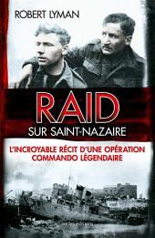 Raid sur Saint-Nazaire: L'incroyable récit d'une opération commando légendaire