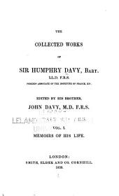 The Collected Works of Sir Humphry Davy, Bart. ...: Memoirs of the life of Sir Humphry Davy, by his brother, John Davy